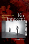 No Innocent Bystanders: Performance Art and Audience by Frazer Ward