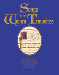 Songs of the Women Trouvères by Eglal Doss-Quinby, Joan Tasker Grimbert, Wendy Pfeffer, and Elizabeth Aubrey