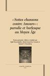 « Sottes chansons contre Amours » : parodie et burlesque au Moyen Âge by Eglal Doss-Quinby, Marie-Geneviève Grossel, and Samuel N. Rosenberg