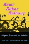 Amar Akbar Anthony: Bollywood, Brotherhood, and the Nation by William Elison, Christian Lee Novetzke, and Andy Rotman
